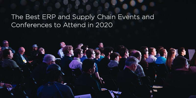 The Best ERP and Supply Chain Events and Conferences to Attend in 2020